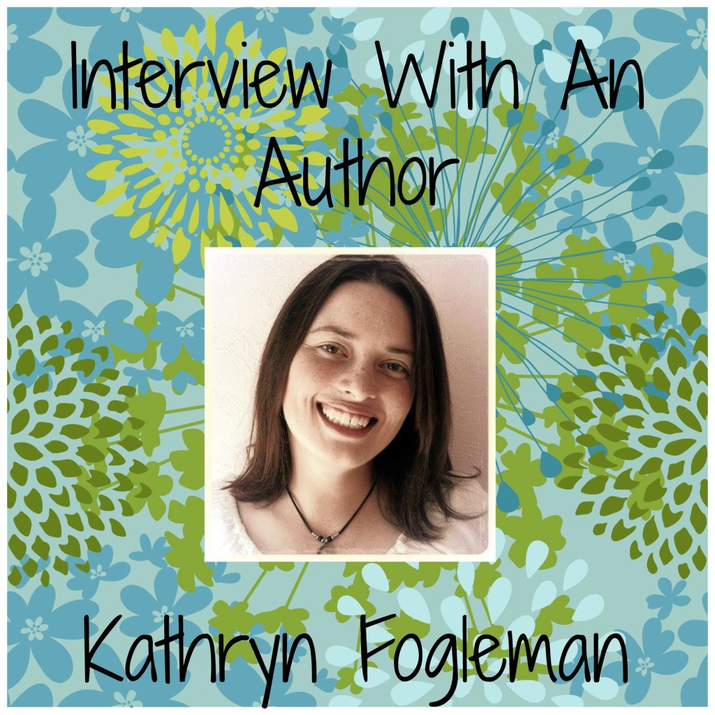 Interview With an Author ~ Kathryn Fogleman