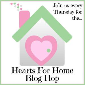 Hearts for Home Blog Hop ~ April 3, 2014