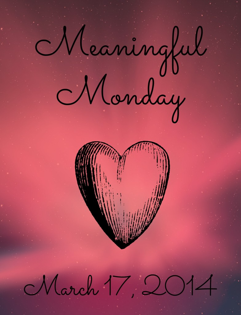 Meaningful Monday ~ March 17, 2014