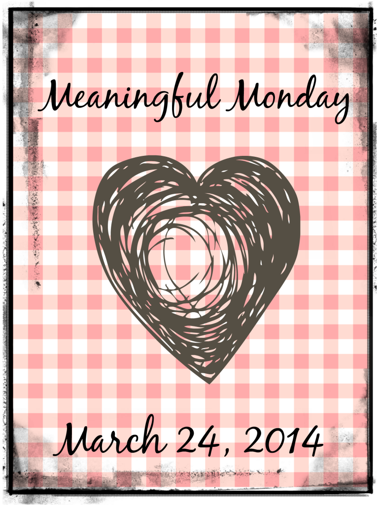 Meaningful Monday ~ March 24, 2014