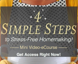 FREE 4 Simple Steps to Stress-Free Homemaking!