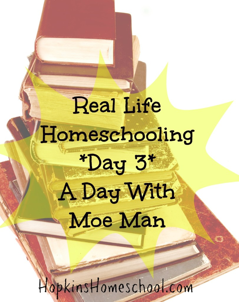 Real Life Homeschooling ~ A Day With Moe Man