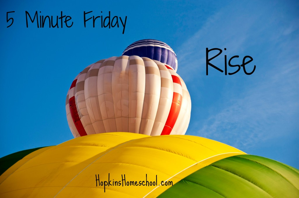5 Minute Friday ~ Rise