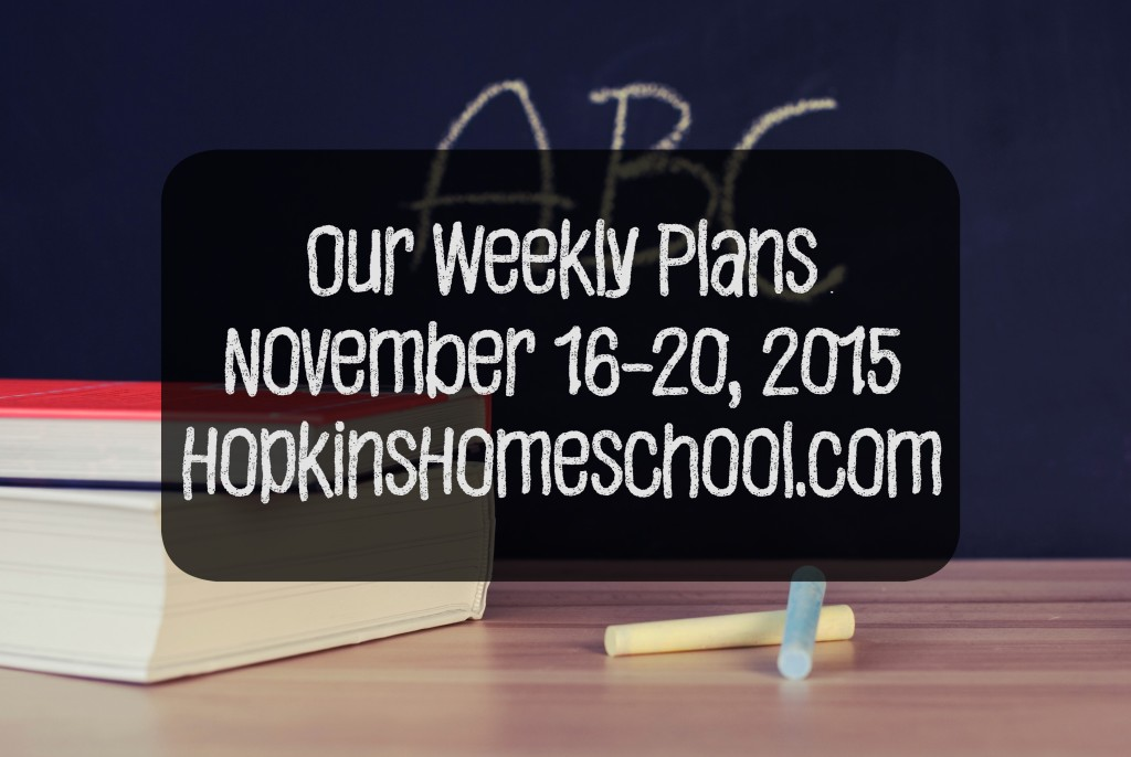 Our Weekly Plans for November 16-20, 2015