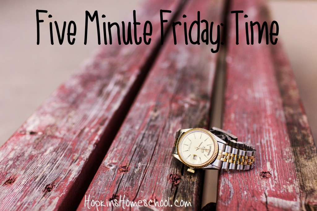 Five Minute Friday ~ Time