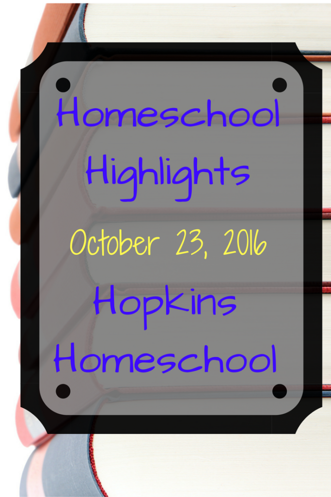 Homeschool Highlights ~ October 23, 2016