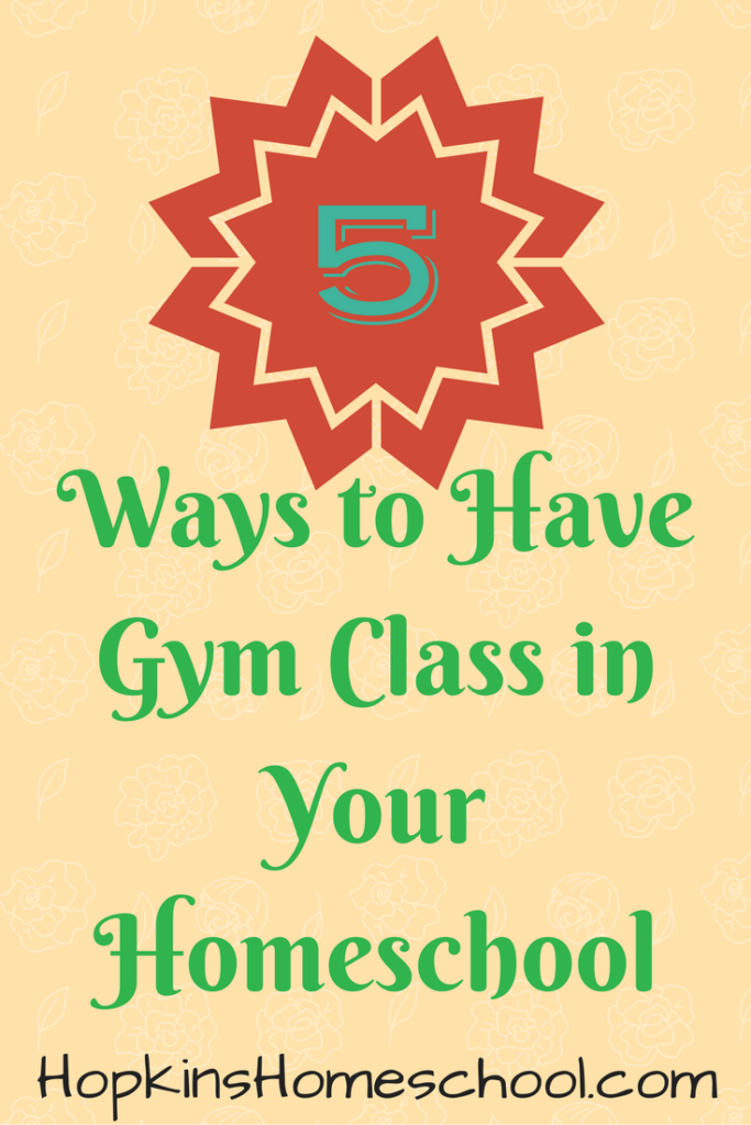5 Ways to Have Gym Class in Your Homeschool