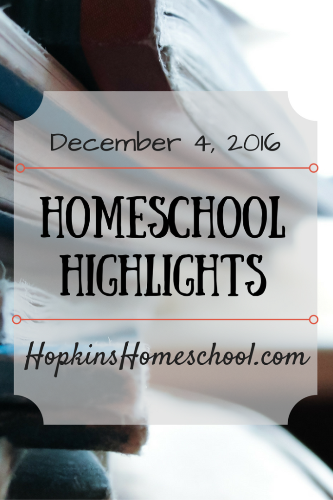 December 4, 2016 ~ Homeschool Highlights