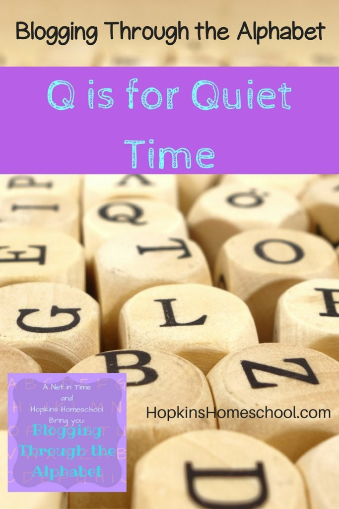 Blogging Through the Alphabet ~ Q is for Quiet Time