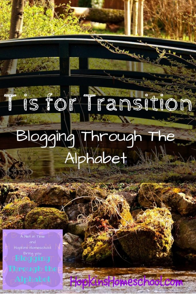 T is for Transitions ~ Blogging Through the Alphabet