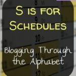 S is for Schedules – Blogging Through the Alphabet