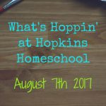 What's Hoppin' at Hopkins Homeschool – August 7, 2017