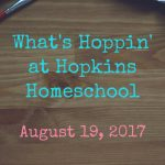 What's Hoppin' at Hopkins Homeschool – August 19, 2017