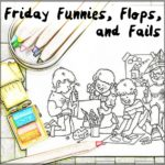 Friday Funnies, Flops, and Fails Blog Hop – January 12, 2018