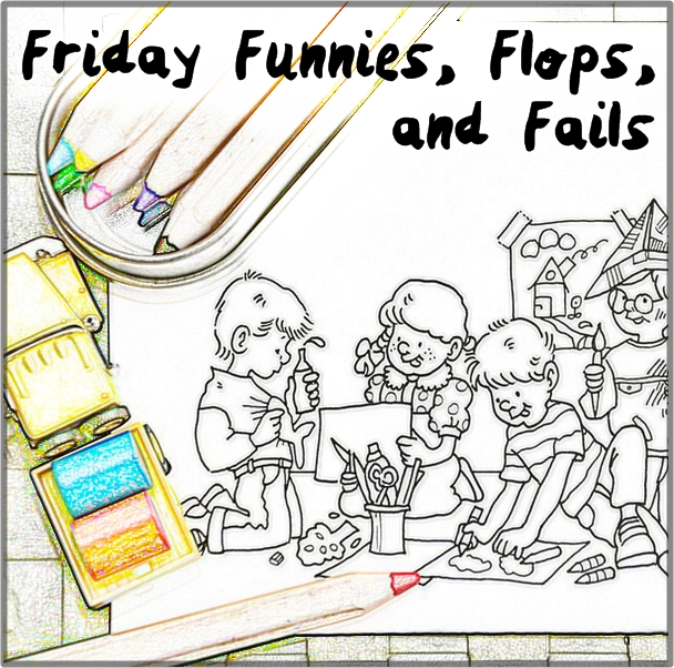 Friday Funnies, Flops or Fails – January 19, 2018